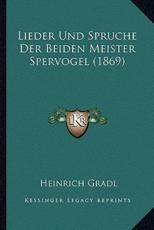 Lieder Und Spruche Der Beiden Meister Spervogel (1869) - Heinrich Gradl