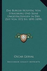 Das Burger Hospital Von Strassburg Und Seine Umgestaltungen in Der Zeit Von 1872 Bis 1898 (1898) - Oscar Gerval