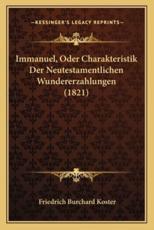 Immanuel, Oder Charakteristik Der Neutestamentlichen Wundererzahlungen (1821) - Friedrich Burchard Koster