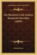 Die Racherin Und Andere Romische Novellen (1899) - Richard Voss