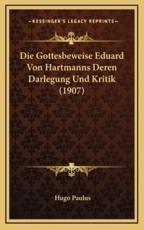 Die Gottesbeweise Eduard Von Hartmanns Deren Darlegung Und Kritik (1907) - Hugo Paulus