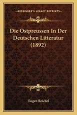 Die Ostpreussen in Der Deutschen Litteratur (1892) - Eugen Reichel