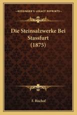 Die Steinsalzwerke Bei Stassfurt (1875) - F Bischof