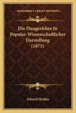 Die Dungerlehre in Popular-Wissenschaftlicher Darstellung (1875) - Eduard Heiden