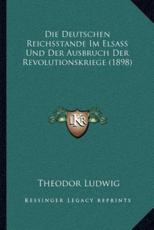 Die Deutschen Reichsstande Im Elsass Und Der Ausbruch Der Revolutionskriege (1898) - Theodor Ludwig