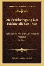 Die Preisbewegung Der Edelmetalle Seit 1850 - Samuel McCune Lindsay