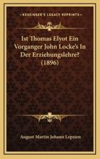 Ist Thomas Elyot Ein Vorganger John Locke's in Der Erziehungslehre? (1896) - August Martin Johann Lepzien