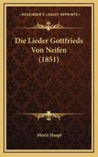 Die Lieder Gottfrieds Von Neifen (1851) - Moriz Haupt (editor)