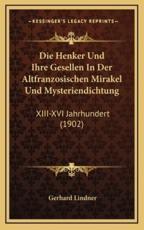 Die Henker Und Ihre Gesellen in Der Altfranzosischen Mirakel Und Mysteriendichtung - Gerhard Lindner