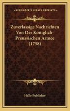 Zuverlassige Nachrichten Von Der Koniglich-Preussischen Armee (1758) - Publisher Halle Publisher