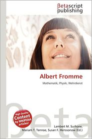 Albert Fromme - Lambert M. Surhone (Editor), Mariam T. Tennoe (Editor), Susan F. Henssonow (Editor)