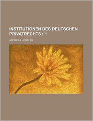 Institutionen Des Deutschen Privatrechts (1) - Andreas Heusler
