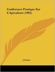 Conference Pratique Sur L'Apiculture (1905) - J. Boudot