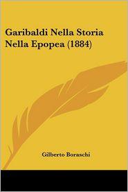 Garibaldi Nella Storia Nella Epopea (1884) - Gilberto Boraschi