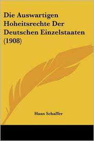 Die Auswartigen Hoheitsrechte Der Deutschen Einzelstaaten (1908) - Hans Schaffer