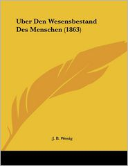Uber Den Wesensbestand Des Menschen (1863) - J. B. Wenig