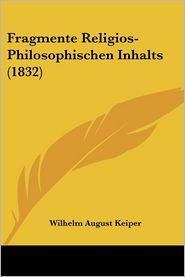 Fragmente Religios-Philosophischen Inhalts (1832) - Wilhelm August Keiper