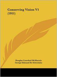 Conserving Vision V1 (1911) - Douglas Crawford McMurtrie, George Edmund De Schweinitz (Editor), F. Park Lewis (Editor)