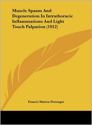 Muscle Spasm And Degeneration In Intrathoracic Inflammations And Light Touch Palpation (1912) - Francis Marion Pottenger