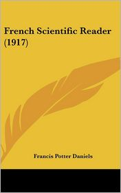 French Scientific Reader (1917) - Francis Potter Daniels (Editor)