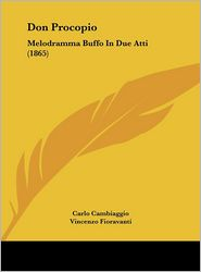 Don Procopio: Melodramma Buffo In Due Atti (1865) - Carlo Cambiaggio, Vincenzo Fioravanti