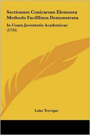Sectionum Conicarum Elementa Methodo Facilllima Demonstrata: In Usum Juventutis Academicae (1731) - Luke Trevigar