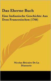 Das Eherne Buch: Eine Indianische Geschichte Aus Dem Franzosischen (1766) - Nicolas Bricaire De La Dixmerie