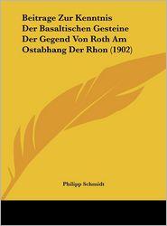 Beitrage Zur Kenntnis Der Basaltischen Gesteine Der Gegend Von Roth Am Ostabhang Der Rhon (1902) - Philipp Schmidt