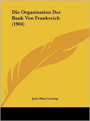 Die Organisation Der Bank Von Frankreich (1904) - Juris Hans Lessing
