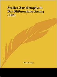 Studien Zur Metaphysik Der Differentialrechnung (1883) - Paul Freyer