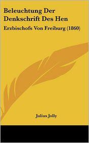 Beleuchtung Der Denkschrift Des Hen: Erzbischofs Von Freiburg (1860) - Julius Jolly