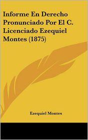 Informe En Derecho Pronunciado Por El C. Licenciado Ezequiel Montes (1875) - Ezequiel Montes