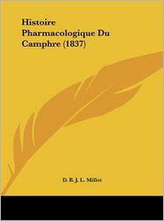 Histoire Pharmacologique Du Camphre (1837) - B.J.L. Millot