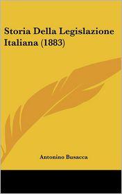 Storia Della Legislazione Italiana (1883) - Antonino Busacca