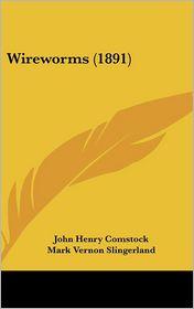 Wireworms (1891) - John Henry Comstock, Mark Vernon Slingerland