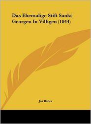 Das Ehemalige Stift Sankt Georgen In Villigen (1844) - Jos Bader