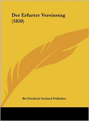 Der Erfurter Vereinstag (1850) - Bei Friedrich Bei Friedrich Gerhard Publisher