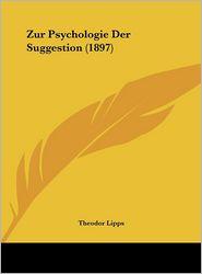 Zur Psychologie Der Suggestion (1897) - Theodor Lipps