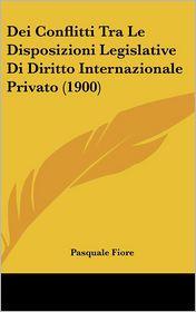 Dei Conflitti Tra Le Disposizioni Legislative Di Diritto Internazionale Privato (1900) - Pasquale Fiore