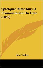 Quelques Mots Sur La Prononciation Du Grec (1847) - Jules Tablier