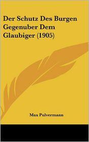 Der Schutz Des Burgen Gegenuber Dem Glaubiger (1905) - Max Pulvermann