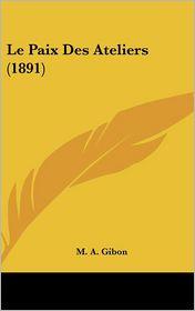 Le Paix Des Ateliers (1891) - M. A. Gibon