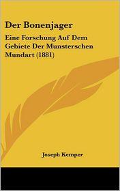 Der Bonenjager: Eine Forschung Auf Dem Gebiete Der Munsterschen Mundart (1881) - Joseph Kemper