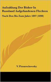 Aufzahlung Der Bisher In Russland Aufgefundenen Flechten: Nach Den Bis Zum Jahre 1897 (1898) - V. Pissarschewsky
