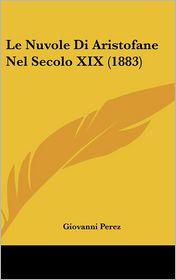 Le Nuvole Di Aristofane Nel Secolo XIX (1883) - Giovanni Perez