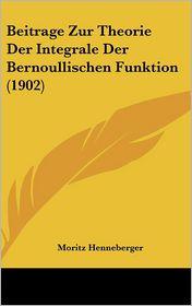 Beitrage Zur Theorie Der Integrale Der Bernoullischen Funktion (1902) - Moritz Henneberger