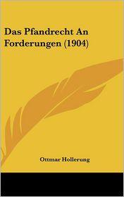 Das Pfandrecht An Forderungen (1904) - Ottmar Hollerung