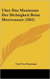 Uber Das Maximum Der Dichtigkeit Beim Meerwasser (1861) - Carl Von Neumann