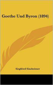 Goethe Und Byron (1894) - Siegfried Sinzheimer