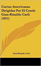 Cartas Americanas Dirigidas Por El Conde Gian-Rinaldo Carli (1821) - Gian Rinaldo Carli